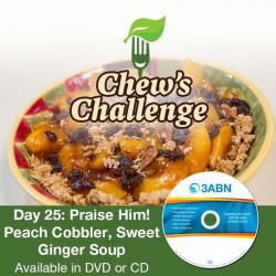 Day 25: Praise Him! Peach Cobbler, Sweet Ginger Soup