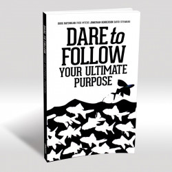 Dare to Follow Your Ultimate Purpose